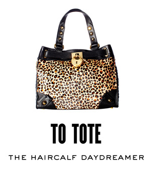 TO TOTE. The Haircalf Daydreamer. SHOP NOW.