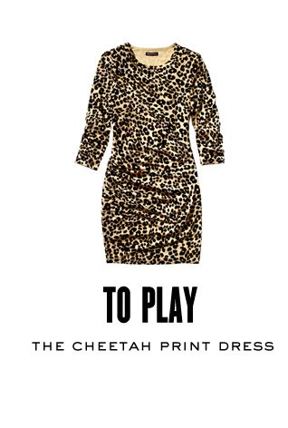 TO PLAY. The Cheetah Print Dress. SHOP NOW.