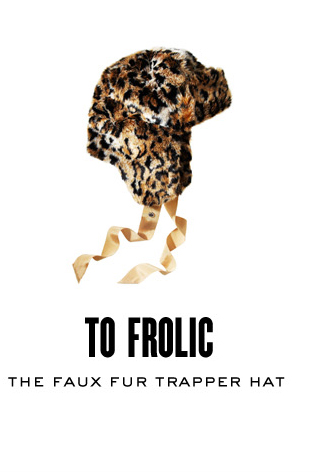 TO FROLIC. The Faux Fur Trapper Hat. SHOP NOW.
