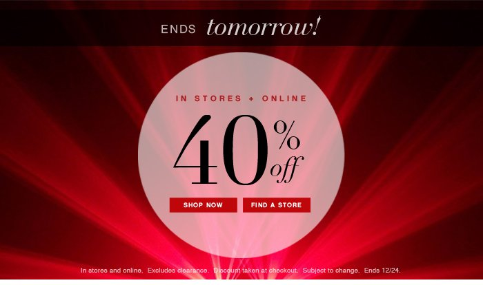 ENDS TOMORROW! - 40% OFF IN STORE AND ONLINE