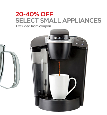 20-40% OFF SELECT SMALL APPLIANCES                                  Excluded from coupon.