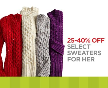 25-40% OFF SELECT SWEATERS FOR HER