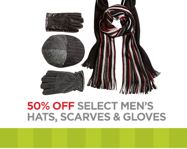 50% OFF SELECT MEN'S HATS, SCARVES &  GLOVES