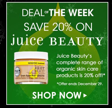 Deal of the Week: Save 20% on Juice BeautyJuice Beauty's complete range of organic skin care products is 20% off!**Offer ends December 29.Shop Now>>