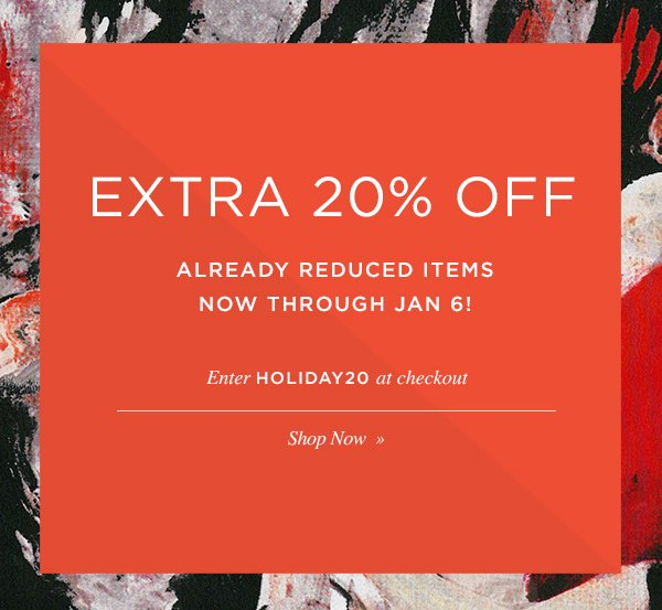 EXTRA 20% OFF ALREADY REDUCED ITEMS. NOW THRU JAN 6TH. Shop Now.