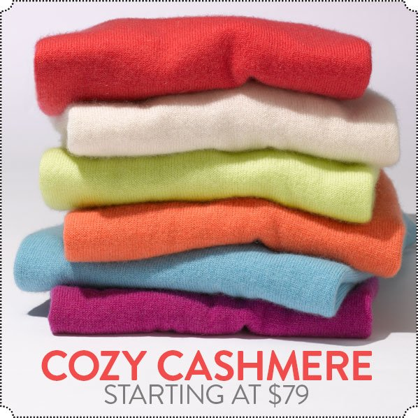 COZY CASHMERE - STARTING AT $79