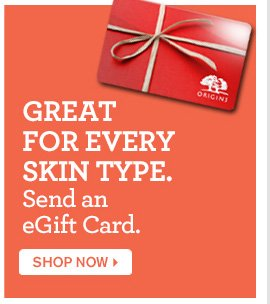 GREAT FOR EVERY SKIN TYPE Send an eGift Card SHOP NOW