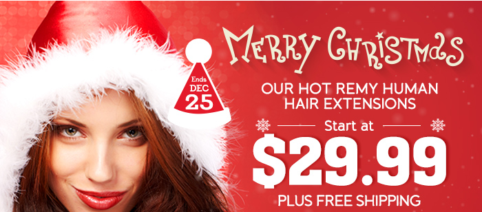 Merry Christmas Our Hot Remy Human Hair ExtensionsStarts at $29.99 Plus Free Shipping