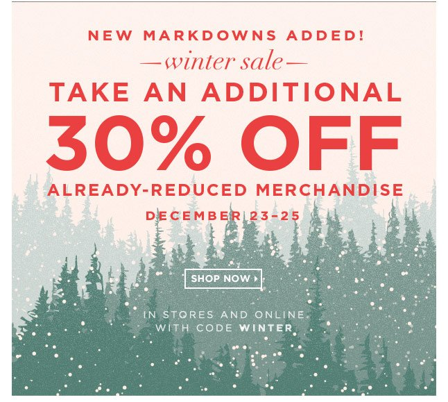 Winter Sale! Take An Extra 30% Off Already-Reduced Merchandise