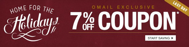 Home for the Holidays - Last Day - Omail - 7% off Coupon - Start Saving