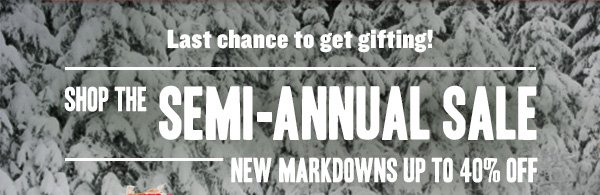 Last chance to get gifting! Shop the Semi-Annual Sale! New markdowns up to 40% off