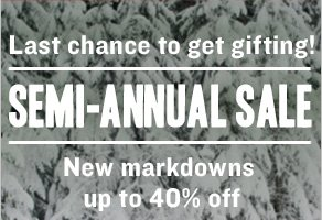 Last chance to get gifting! Semi-Annual Sale
