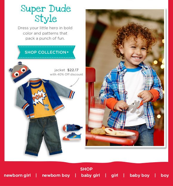 Super Dude Style. Dress your little hero in bold color and patterns that pack a punch of fun. Shop Collection. Jacket $19.77 with 40% Off discount.