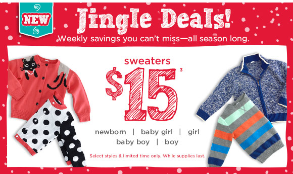 Jingle Deals! Weekly savings you can't miss - all season long. $15 sweaters. Select styles & limited time only. While supplies last.
