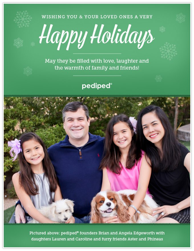 Wishing you and your loved ones a very Happy Holidays. May they be filled with love, laughter and the warmth of family and friends! Pictured above: pediped founders Brian and Angela Edgeworth with daughters Lauren and Caroline and furry friends Aster and Phineas