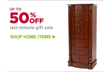 UP TO 50% OFF last-minute gift sale | SHOP HOME ITEMS