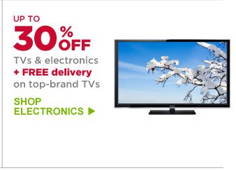 UP TO 30% OFF TVs & electronics | SHOP ELECTRONICS