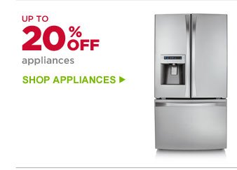 UP TO 20% OFF appliances | SHOP APPLIANCES