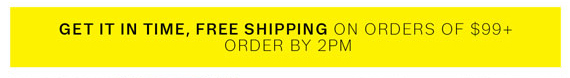 Get it in time. Free Shipping on orders of $99+. Order by 2pm.