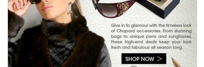 Give in to glamour with the timeless look of Chopard accessories. From stunning bags to unique pens and sunglasses, these high-end deals keep your look fresh and fabulous all season long.