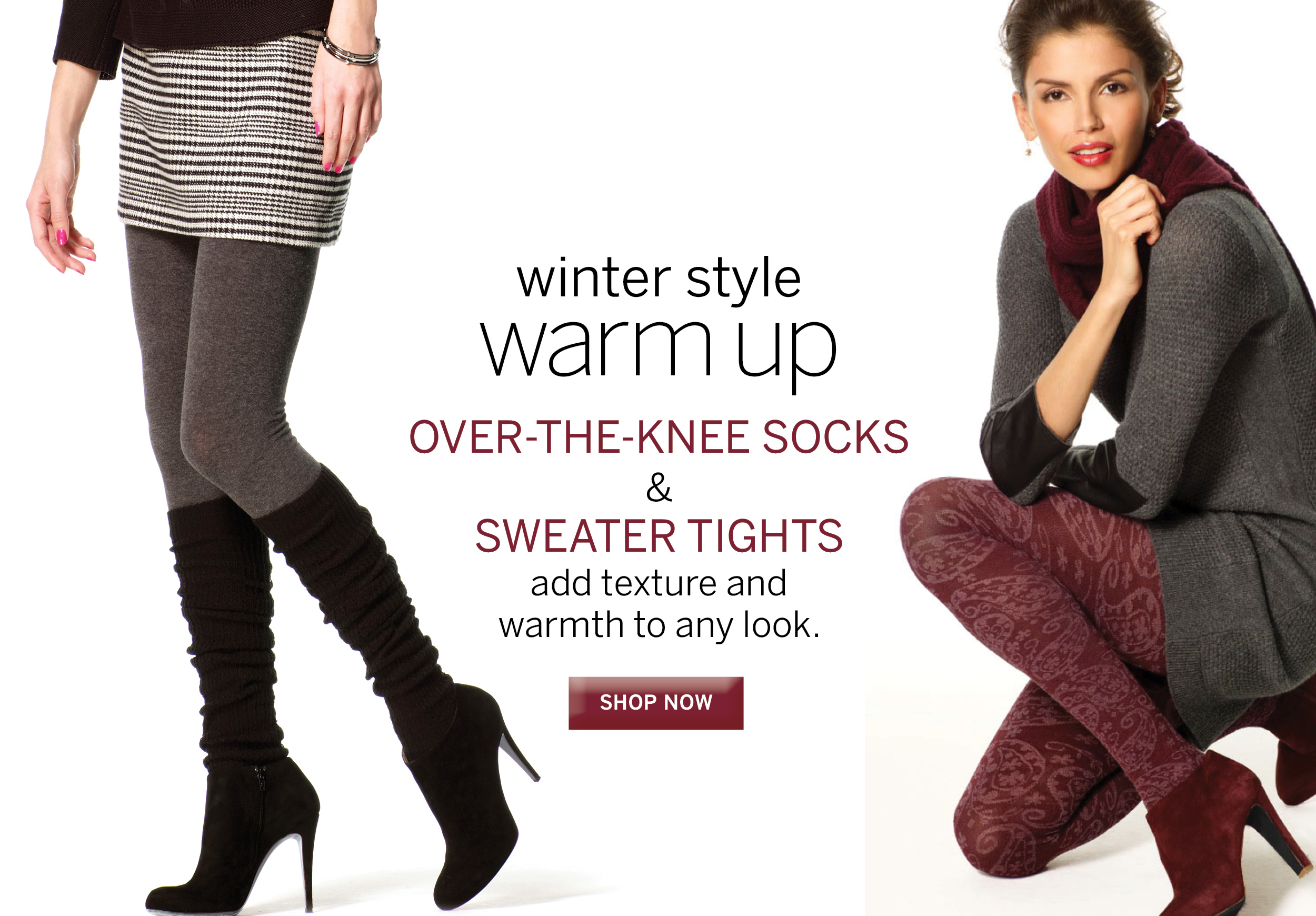 Have you seen our Sweater Tights and Over the Knee Socks?  Plus get free shipping with every purchase of $40 or more.
