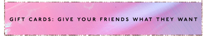 Gift Cards: Give Your Friends What They Want