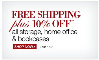 Free Shipping plus 10% OFF** all storage, home office & bookcases | Shop Now > | Ends 1/27