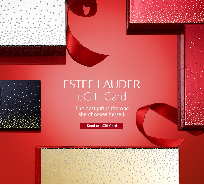 ESTÉE LAUDER eGift Card  The best gift is the one she chooses herself.  Send an eGift Card »