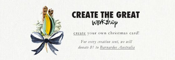 CREATE THE GREAT workshop create your own christmas card! For every creation sent, we will donate $1 to Barnardos Australia
