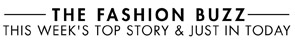 THE FASHION BUZZ - THIS WEEK'S TOP STORY
