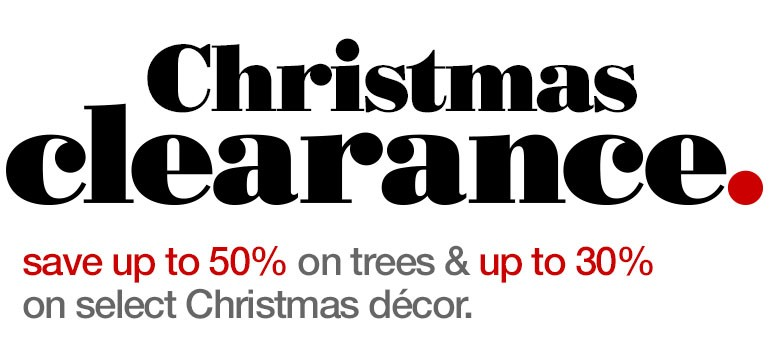 Christmas Clearance up to 50% off trees & up to 30% off Christmas decor