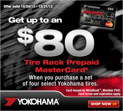 Yokohama - Buy a set of four and get up to an $80 Tire Rack Prepaid MasterCard by mail