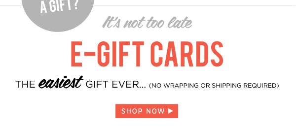 Still need a gift? It's not too late. Shop E-Gift Cards
