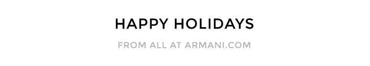 HAPPY HOLIDAYS From all at Armani.com