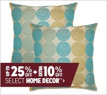 Up to 25% off + Extra 10% of Select Home Decor**
