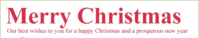 Merry Christmas Our best wishes to you for a happy Christmas and a prosperous new year