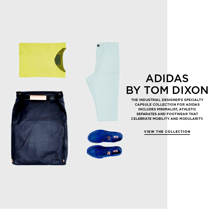Introducing adidas by Tom Dixon The industrial designer's specialty capsule collection for adidas includes minimalist, athletic separates and footwear that celebrate mobility and modularity.
