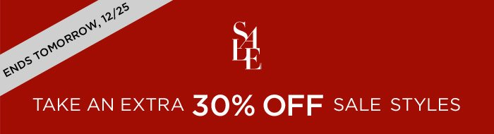 ENDS TOMORROW, 12/25 | SALE | TAKE AN EXTRA 30% OFF SALE STYLES