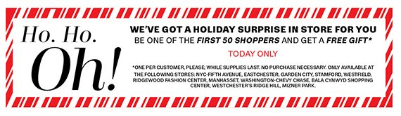 We've got a Holiday Surprise for the first 50 shoppers in store. Today Only.
