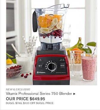 NEW & EXCLUSIVE - Vitamix Professional Series 750 Blender - OUR PRICE $649.95 - SUGG. $749, $100 OFF SUGG. PRICE