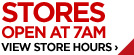 STORES OPEN AT 7 AM VIEW STORE HOURS ›