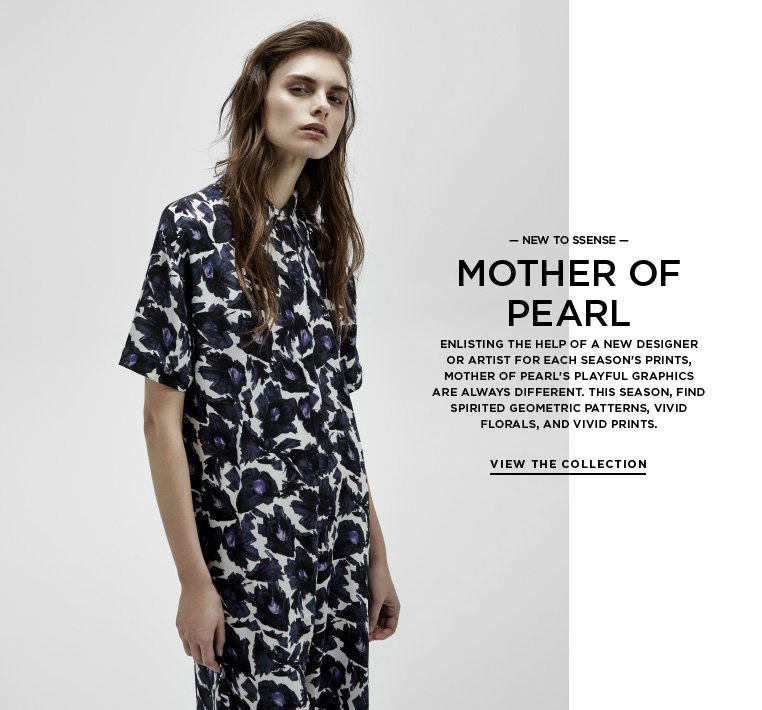 Introducing Mother of Pearl Enlisting the help of a new designer or artist for each season's prints, Mother of Pearl's playful graphics are always different. This season, find spirited geometric patterns, vivid florals, and digital prints.