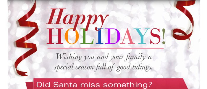 Happy Holidays! Wishing you and your family a special season full of good tidings.