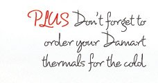 Plus don't forget to order your Damart thermals for the cold