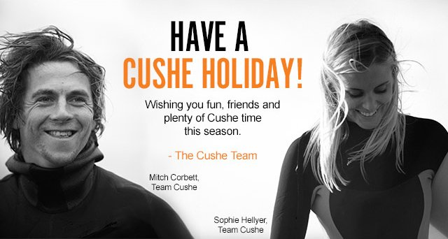 HAVE A CUSHE HOLIDAY!
