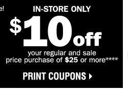 In-store only $10 off your regular and sale price purchase of $25 or more****
