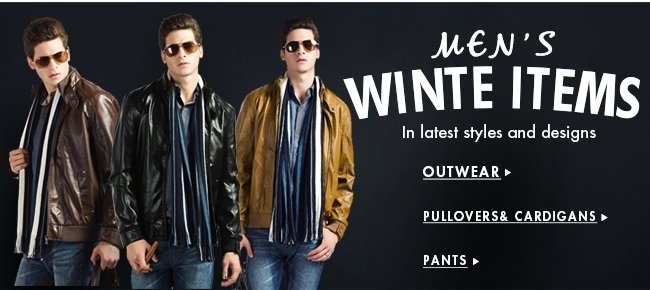MEN'S WINTE ITEMS In latest styles and designs OUTWEAR ▶ PULLOVERS& CARDIGANS ▶ PANTS ▶