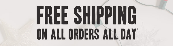 Free Shipping on All Orders All Day
