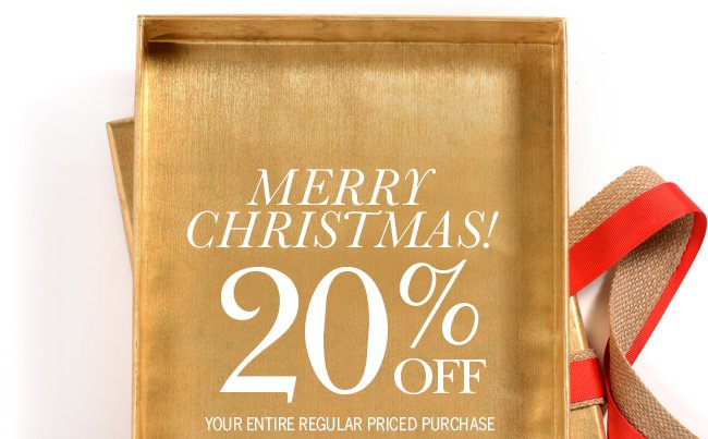 Merry Christmas! 20% off your entire regular priced purchase.