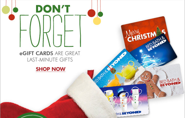 DON'T FORGET eGIFT CARDS ARE GREAT LAST-MINUTE GIFTS SHOP NOW